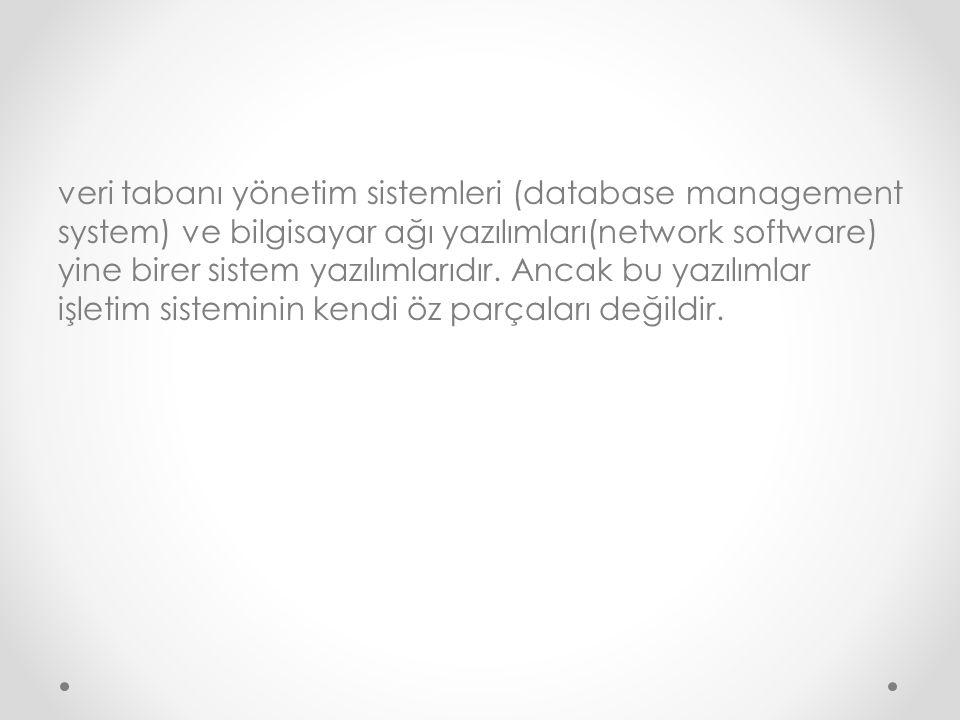 veri tabanı yönetim sistemleri (database management system) ve bilgisayar ağı yazılımları(network software) yine birer sistem yazılımlarıdır.