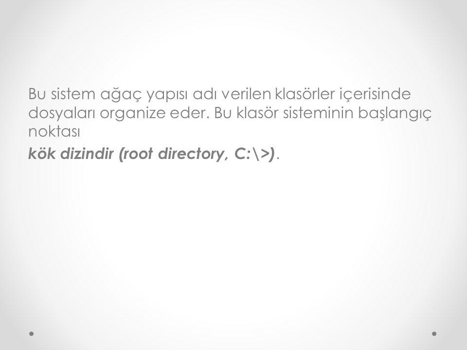 Bu sistem ağaç yapısı adı verilen klasörler içerisinde dosyaları organize eder.