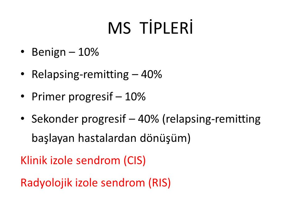 MS TİPLERİ Benign – 10% Relapsing-remitting – 40%