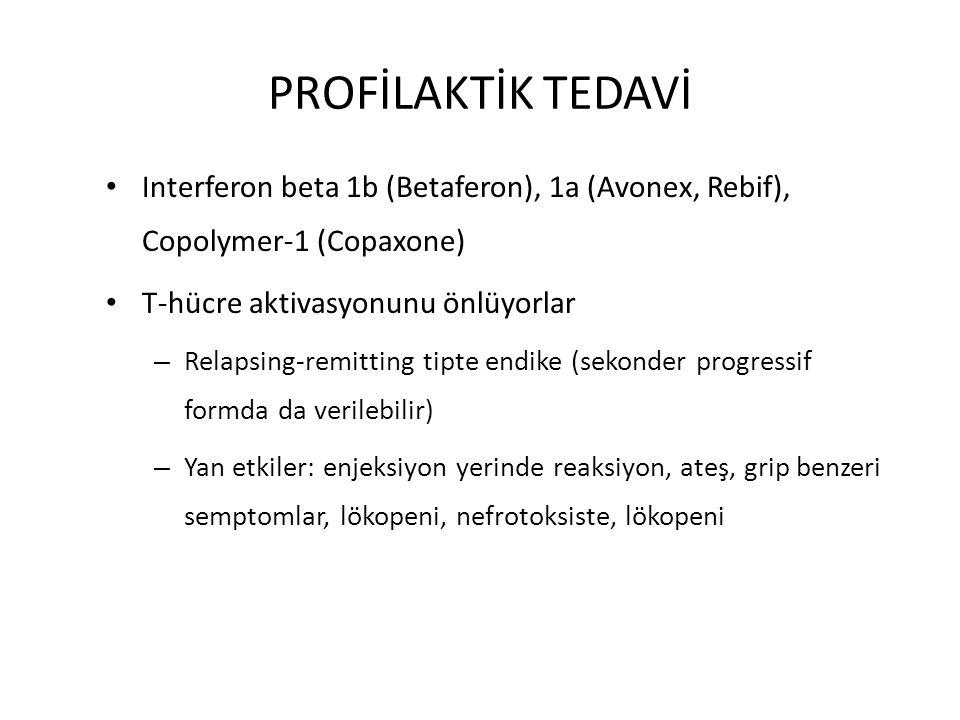 PROFİLAKTİK TEDAVİ Interferon beta 1b (Betaferon), 1a (Avonex, Rebif), Copolymer-1 (Copaxone) T-hücre aktivasyonunu önlüyorlar.
