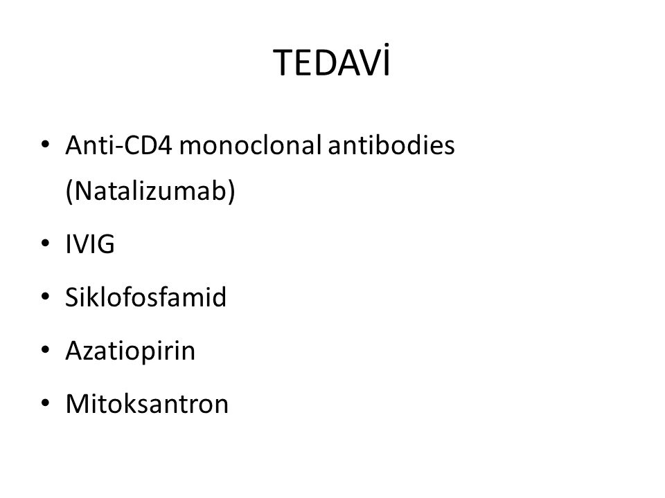 TEDAVİ Anti-CD4 monoclonal antibodies (Natalizumab) IVIG Siklofosfamid