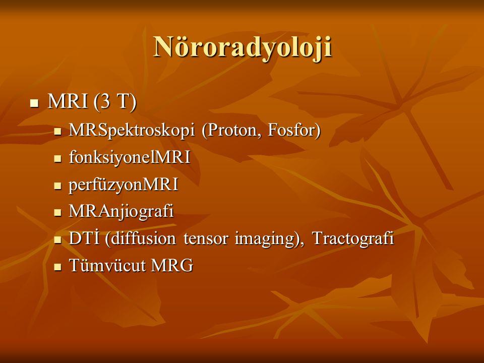 Nöroradyoloji MRI (3 T) MRSpektroskopi (Proton, Fosfor) fonksiyonelMRI