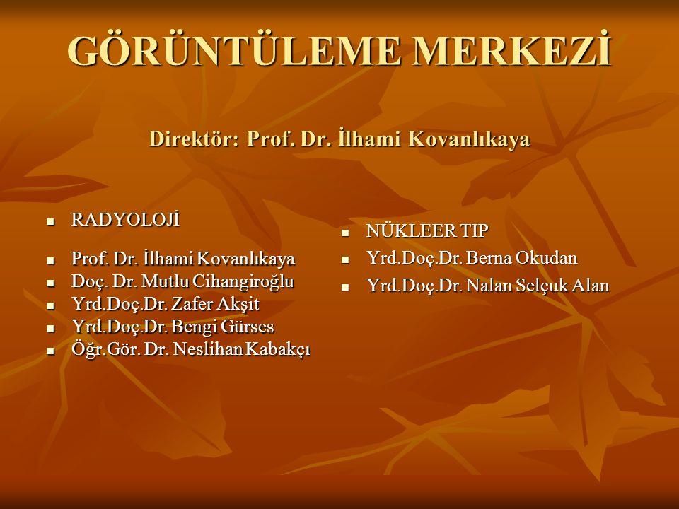 GÖRÜNTÜLEME MERKEZİ Direktör: Prof. Dr. İlhami Kovanlıkaya