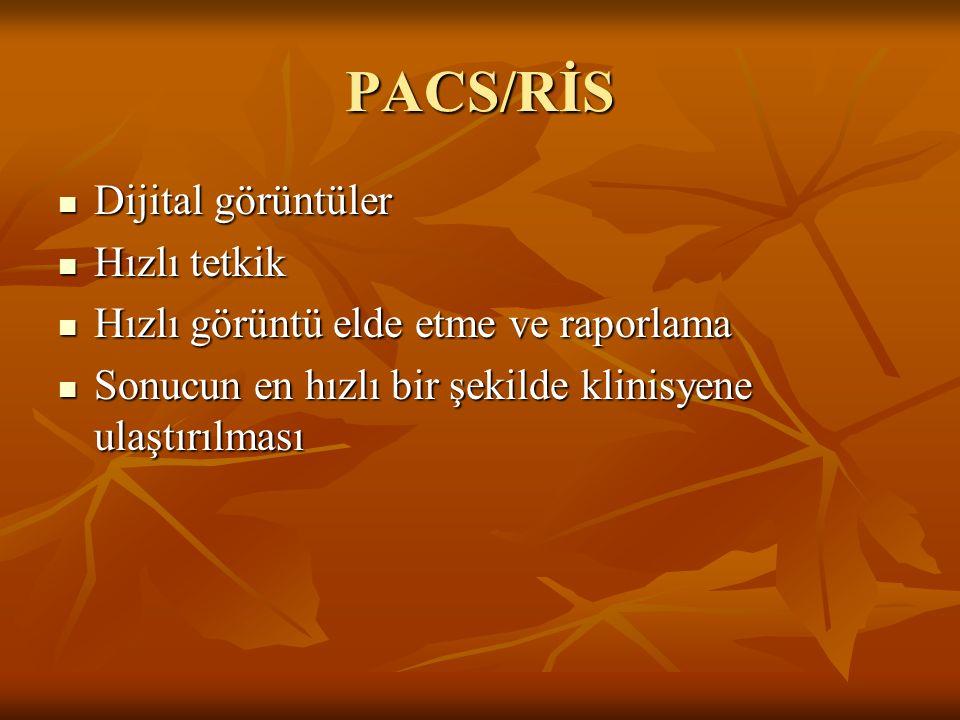PACS/RİS Dijital görüntüler Hızlı tetkik