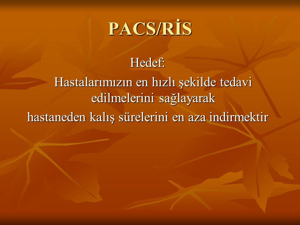 PACS/RİS Hedef: Hastalarımızın en hızlı şekilde tedavi edilmelerini sağlayarak.