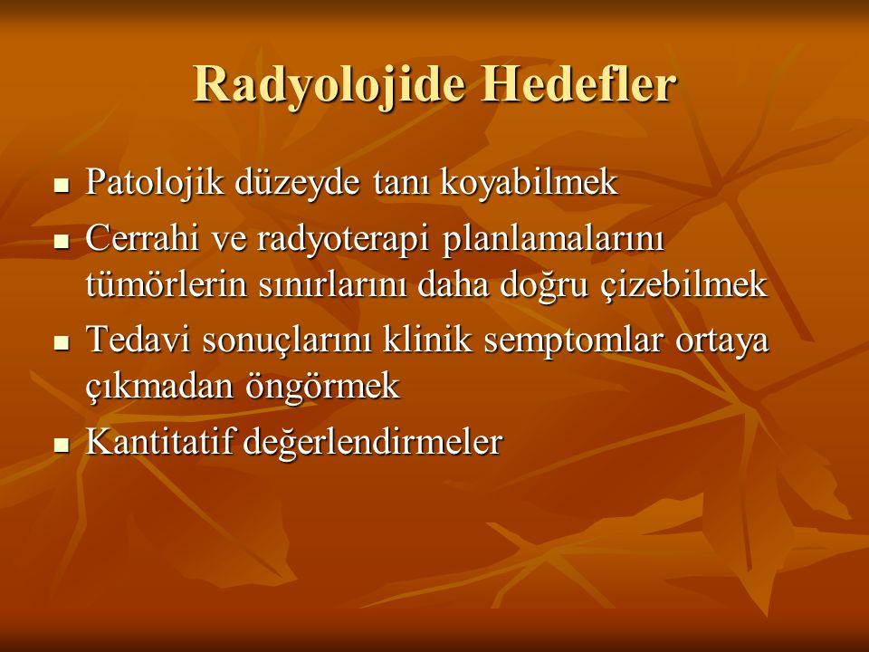 Radyolojide Hedefler Patolojik düzeyde tanı koyabilmek