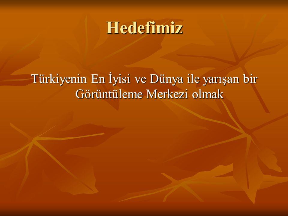 Türkiyenin En İyisi ve Dünya ile yarışan bir Görüntüleme Merkezi olmak