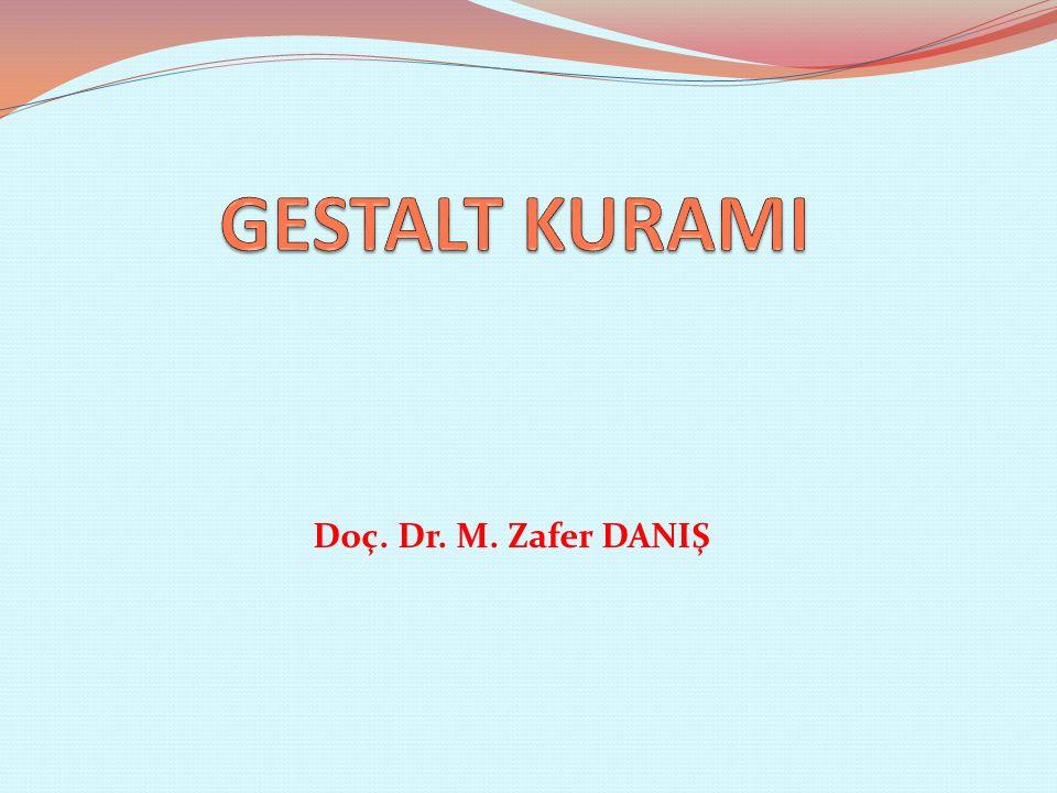 GESTALT KURAMI Doç. Dr. M. Zafer DANIŞ