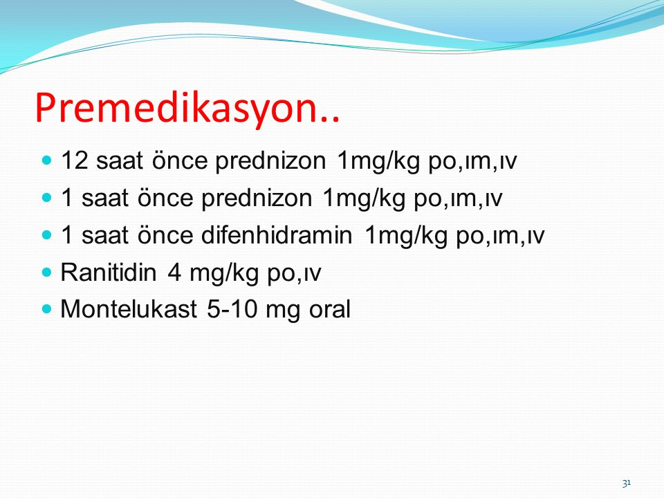 Premedikasyon.. 12 saat önce prednizon 1mg/kg po,ım,ıv