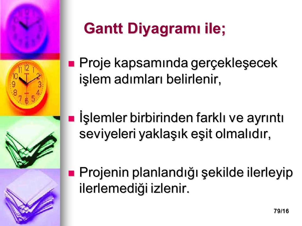 Gantt Diyagramı ile; Proje kapsamında gerçekleşecek işlem adımları belirlenir,