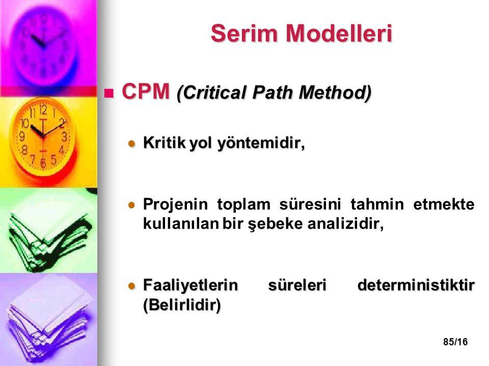 Serim Modelleri CPM (Critical Path Method) Kritik yol yöntemidir,