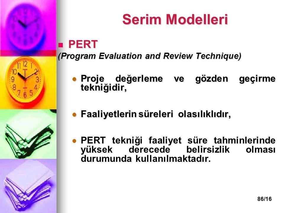 Serim Modelleri PERT Proje değerleme ve gözden geçirme tekniğidir,