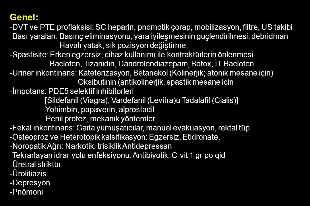 Genel: DVT ve PTE proflaksisi: SC heparin, pnömotik çorap, mobilizasyon, filtre, US takibi.
