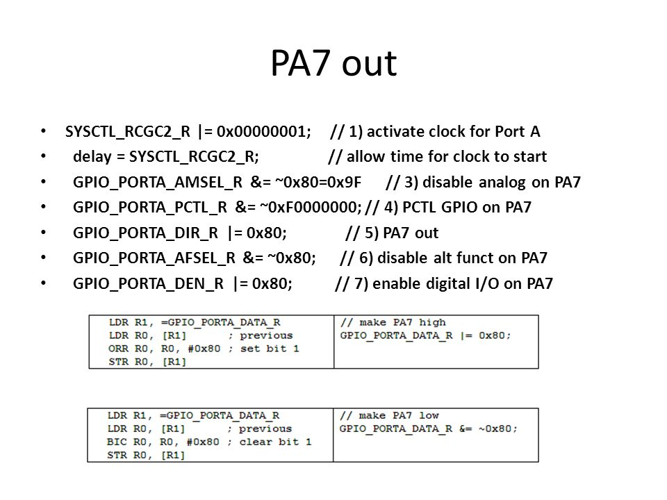 PA7 out SYSCTL_RCGC2_R |= 0x00000001; // 1) activate clock for Port A
