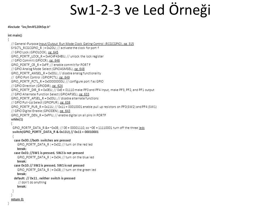 Sw1-2-3 ve Led Örneği #include inc/lm4f120h5qr.h int main() {