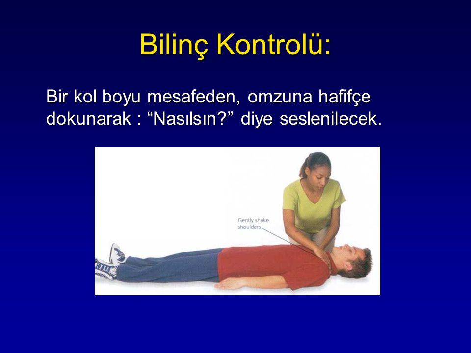 Bilinç Kontrolü: Bir kol boyu mesafeden, omzuna hafifçe dokunarak : Nasılsın diye seslenilecek.