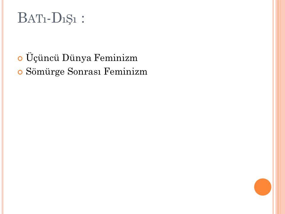 Batı-Dışı : Üçüncü Dünya Feminizm Sömürge Sonrası Feminizm