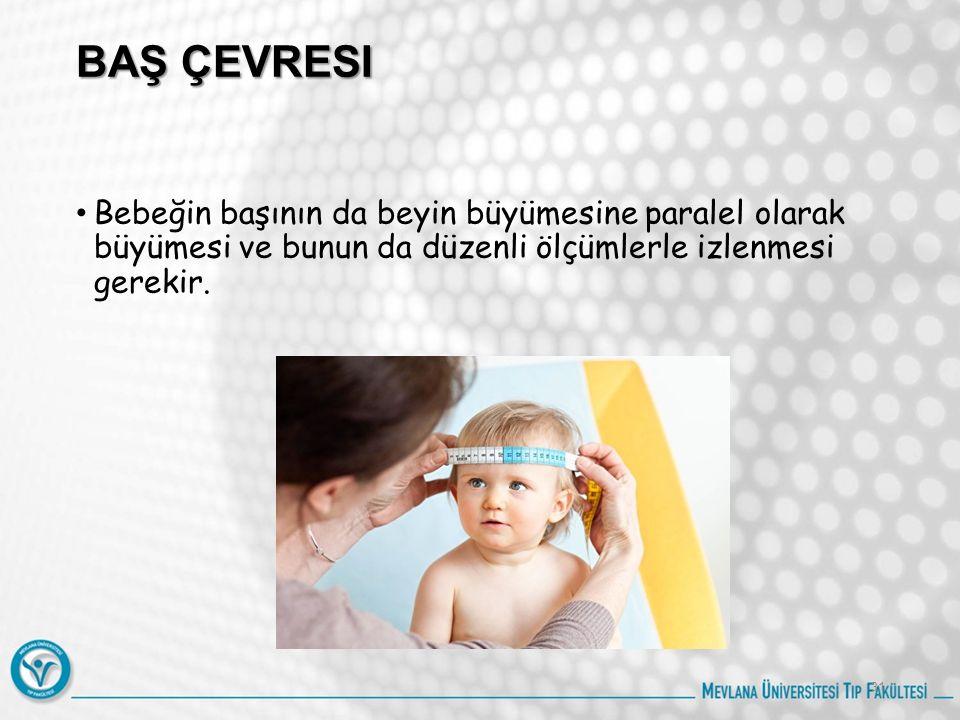 BAŞ ÇEVRESI Bebeğin başının da beyin büyümesine paralel olarak büyümesi ve bunun da düzenli ölçümlerle izlenmesi gerekir.