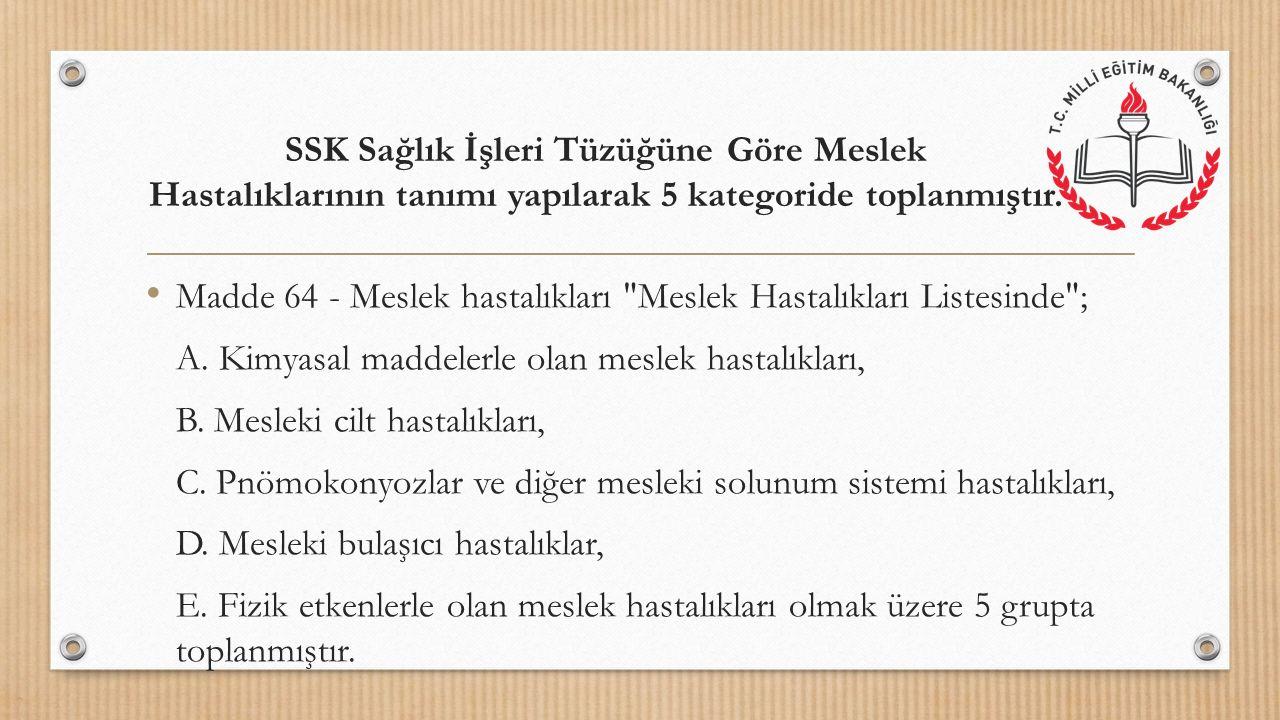 SSK Sağlık İşleri Tüzüğüne Göre Meslek Hastalıklarının tanımı yapılarak 5 kategoride toplanmıştır.
