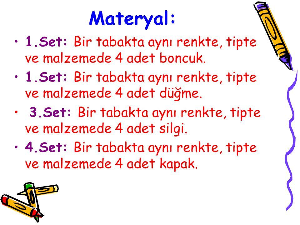 Materyal: 1.Set: Bir tabakta aynı renkte, tipte ve malzemede 4 adet boncuk. 1.Set: Bir tabakta aynı renkte, tipte ve malzemede 4 adet düğme.