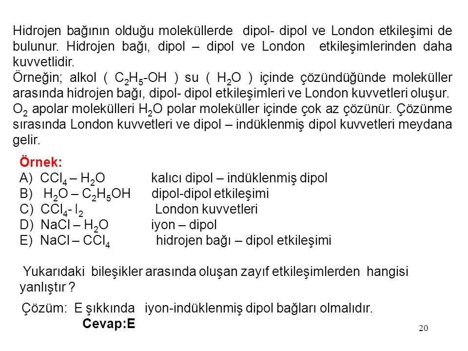 Hidrojen bağının olduğu moleküllerde dipol- dipol ve London etkileşimi de bulunur. Hidrojen bağı, dipol – dipol ve London etkileşimlerinden daha kuvvetlidir.