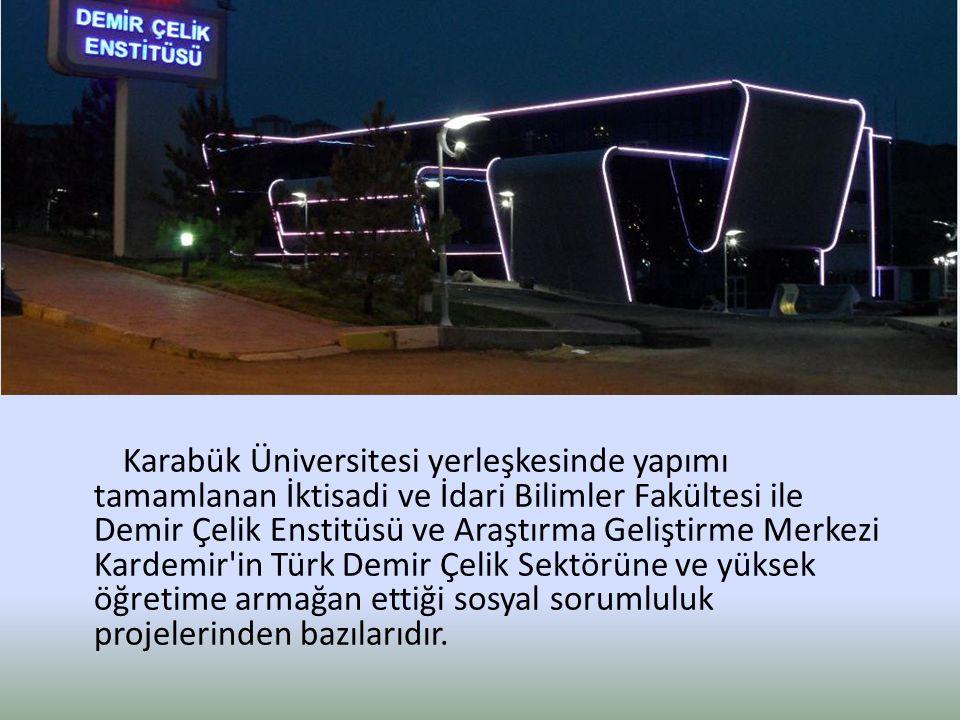 Karabük Üniversitesi yerleşkesinde yapımı tamamlanan İktisadi ve İdari Bilimler Fakültesi ile Demir Çelik Enstitüsü ve Araştırma Geliştirme Merkezi Kardemir in Türk Demir Çelik Sektörüne ve yüksek öğretime armağan ettiği sosyal sorumluluk projelerinden bazılarıdır.