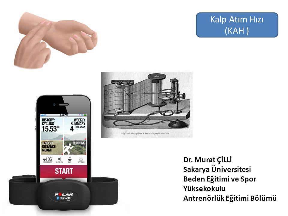 Kalp Atım Hızı (KAH ) Dr. Murat ÇİLLİ Sakarya Üniversitesi
