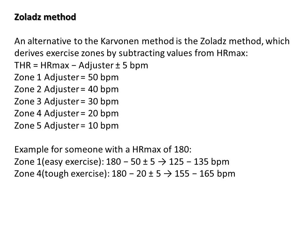 Zoladz method An alternative to the Karvonen method is the Zoladz method, which derives exercise zones by subtracting values from HRmax: