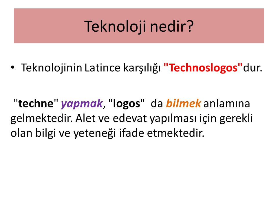 Teknoloji nedir Teknolojinin Latince karşılığı Technoslogos dur.