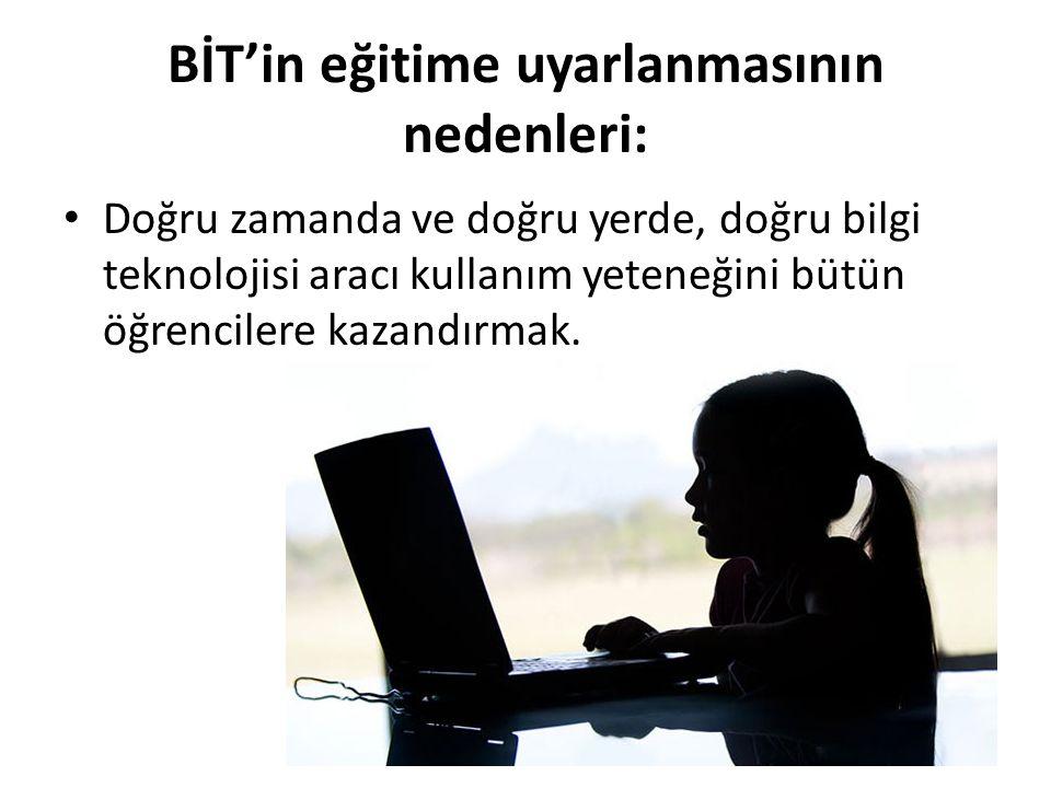 BİT'in eğitime uyarlanmasının nedenleri:
