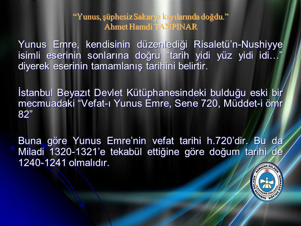 Yunus, şüphesiz Sakarya kıyılarında doğdu. Ahmet Hamdi TANPINAR