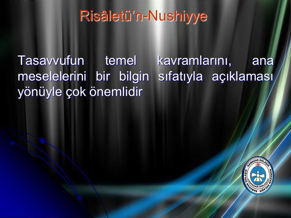 Risâletü'n-Nushiyye Tasavvufun temel kavramlarını, ana meselelerini bir bilgin sıfatıyla açıklaması yönüyle çok önemlidir.