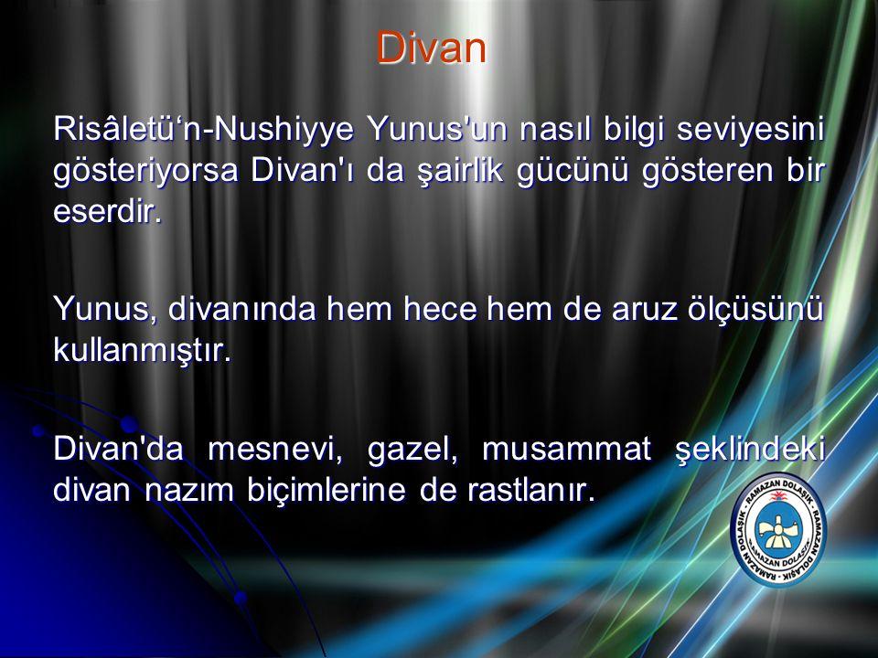 Divan Risâletü'n-Nushiyye Yunus un nasıl bilgi seviyesini gösteriyorsa Divan ı da şairlik gücünü gösteren bir eserdir.