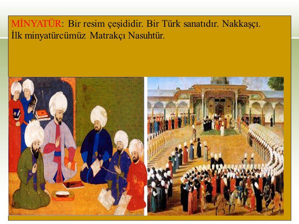 MİNYATÜR: Bir resim çeşididir. Bir Türk sanatıdır. Nakkaşçı