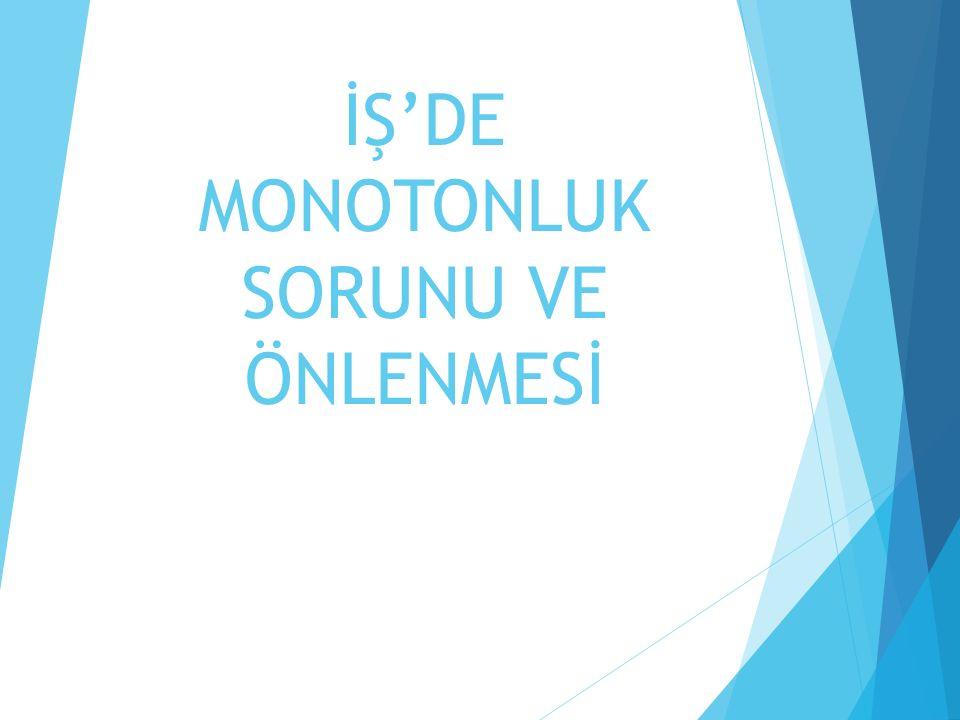 İŞ'DE MONOTONLUK SORUNU VE ÖNLENMESİ