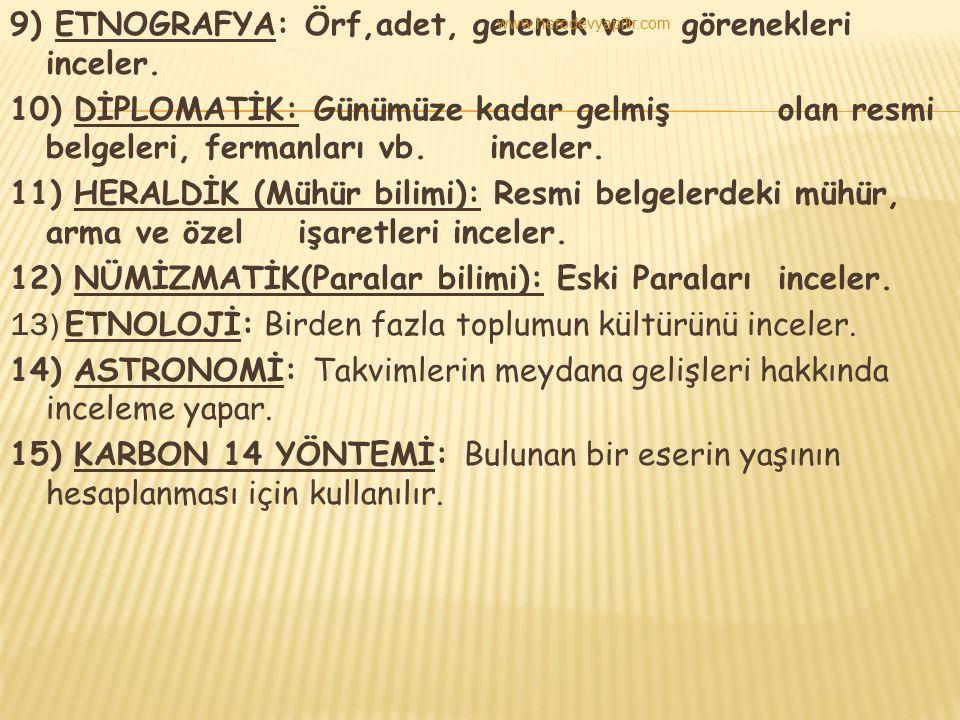 9) ETNOGRAFYA: Örf,adet, gelenek ve görenekleri inceler.
