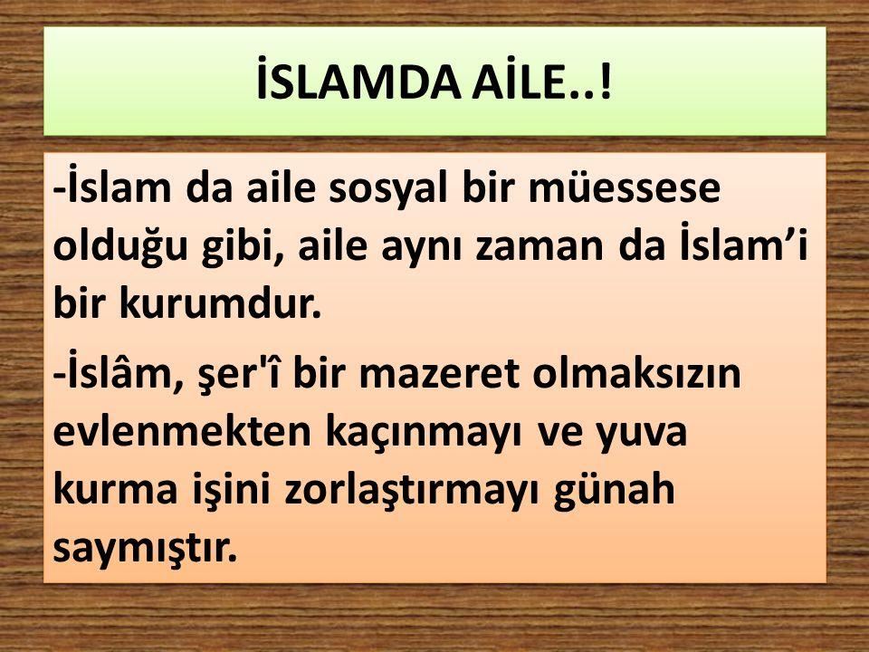 İSLAMDA AİLE..! -İslam da aile sosyal bir müessese olduğu gibi, aile aynı zaman da İslam'i bir kurumdur.