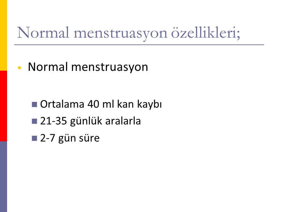 Normal menstruasyon özellikleri;