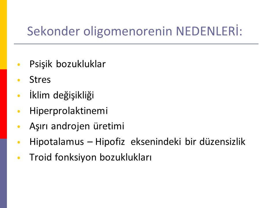 Sekonder oligomenorenin NEDENLERİ: