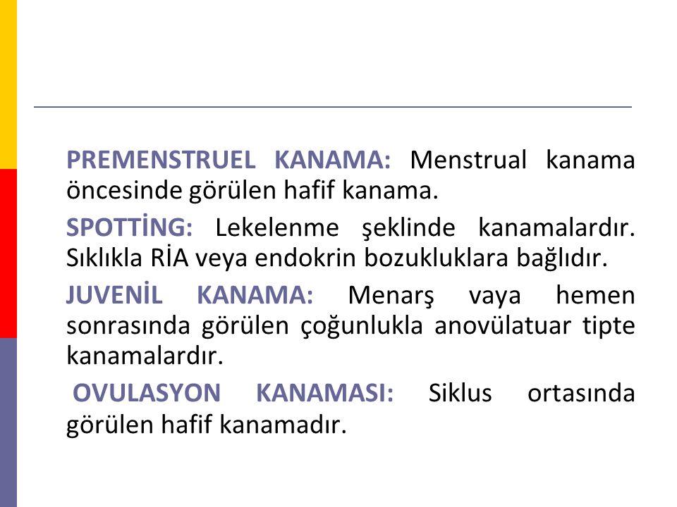 PREMENSTRUEL KANAMA: Menstrual kanama öncesinde görülen hafif kanama.