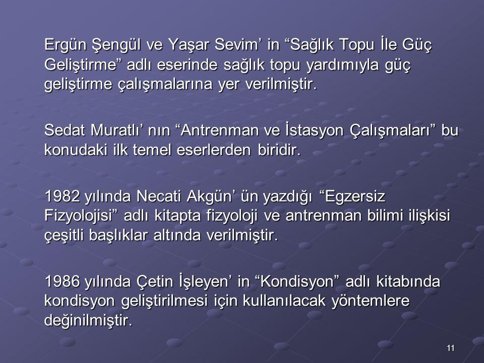 Ergün Şengül ve Yaşar Sevim' in Sağlık Topu İle Güç Geliştirme adlı eserinde sağlık topu yardımıyla güç geliştirme çalışmalarına yer verilmiştir.