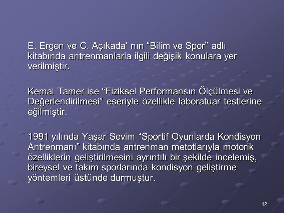 E. Ergen ve C. Açıkada' nın Bilim ve Spor adlı kitabında antrenmanlarla ilgili değişik konulara yer verilmiştir.