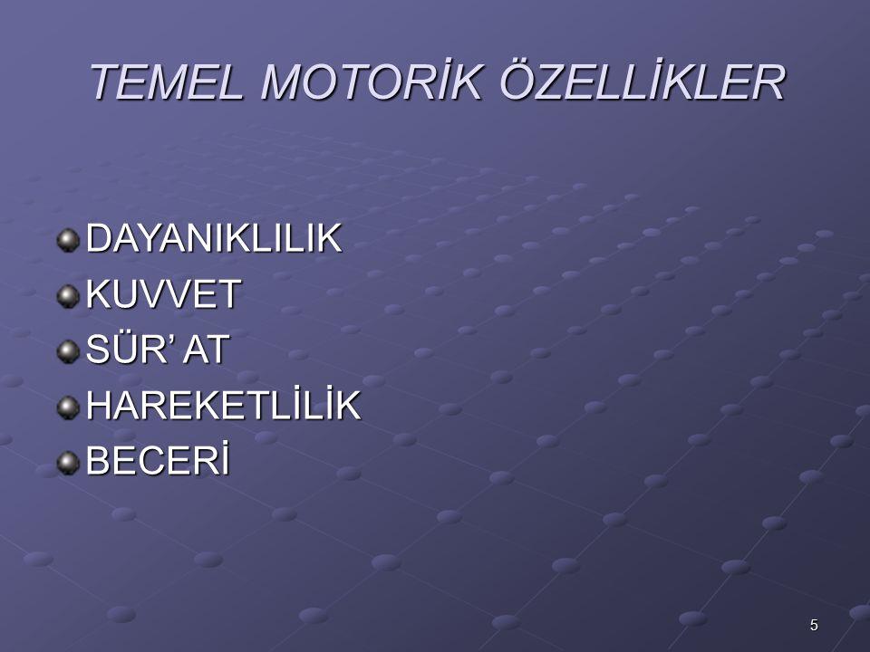 TEMEL MOTORİK ÖZELLİKLER