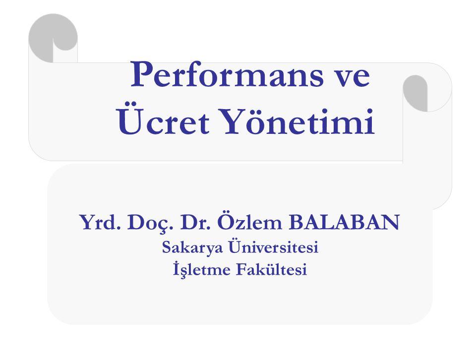 Performans ve Ücret Yönetimi Yrd. Doç. Dr. Özlem BALABAN