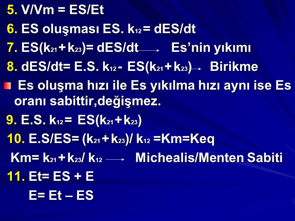 6. ES oluşması ES. k12 = dES/dt 7. ES(k21 + k23)= dES/dt Es'nin yıkımı