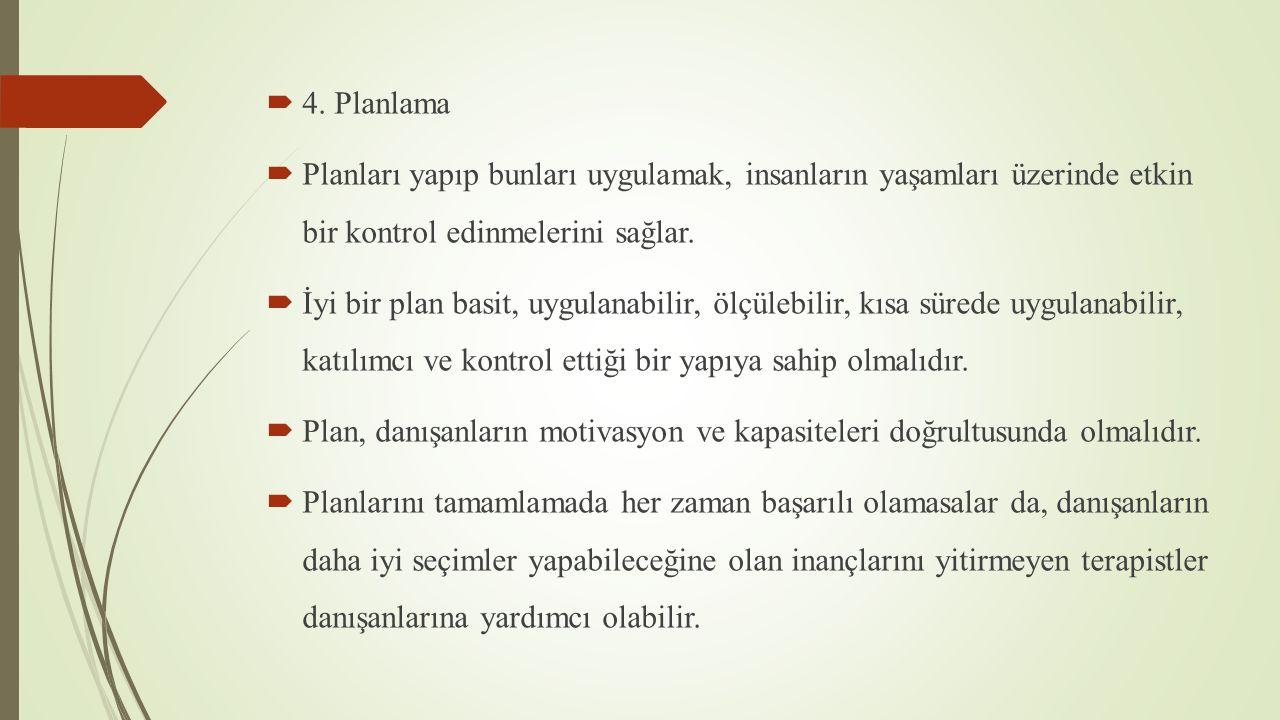4. Planlama Planları yapıp bunları uygulamak, insanların yaşamları üzerinde etkin bir kontrol edinmelerini sağlar.