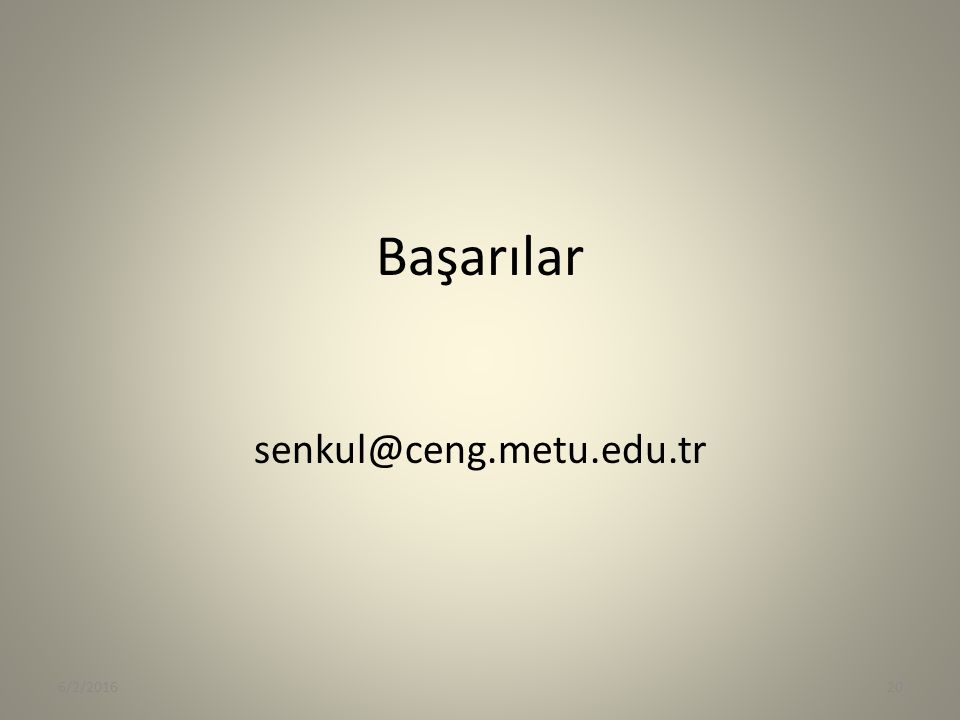 Başarılar senkul@ceng.metu.edu.tr 4/28/2017