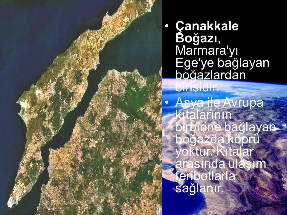 Çanakkale Boğazı, Marmara yı Ege ye bağlayan boğazlardan birisidir.