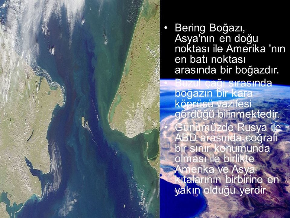 Bering Boğazı, Asya nın en doğu noktası ile Amerika nın en batı noktası arasında bir boğazdır.