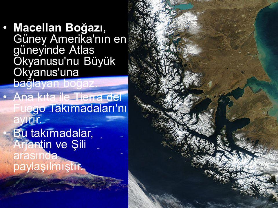 Macellan Boğazı, Güney Amerika nın en güneyinde Atlas Okyanusu nu Büyük Okyanus una bağlayan boğaz.